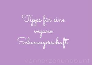 Tipps für eine vegane Schwangerschaft
